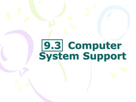 9.3 Computer System Support. Total Cost of Operating Computer Systems Total Costs of Ownership (TCO) – costs of installing, operating & maintaining Includes.