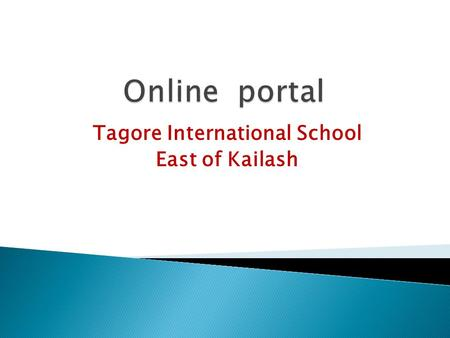 Tagore International School East of Kailash. Dear Parents, School has started Online Portal which will give you the facility of online interaction with.