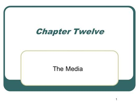 1 Chapter Twelve The Media. 2 Old Media: books, essays, pamphlets, newspapers, magazines New Media: newspapers, television, radio, World Wide Web Most.