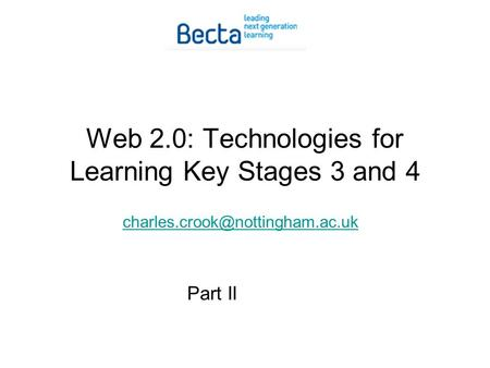 Web 2.0: Technologies for Learning Key Stages 3 and 4 Part II.