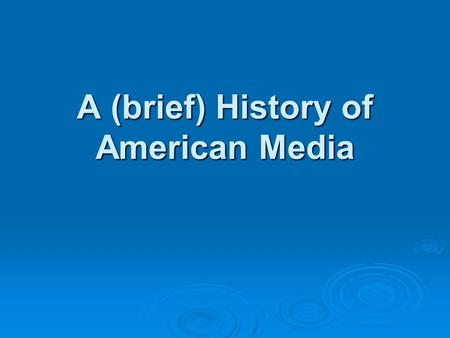 A (brief) History of American Media America's First Newspapers  First newspapers characterized by government supervision, prior approval and censorship.