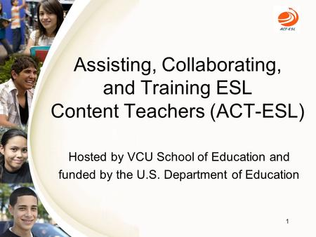 Assisting, Collaborating, and Training ESL Content Teachers (ACT-ESL) Hosted by VCU School of Education and funded by the U.S. Department of Education.