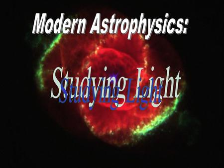 Measuring Light Quantitatively Spectroscopy: measuring wavelengths ( ) and frequencies (  ) emitted or absorbed by matter; composition of stars Photometry: