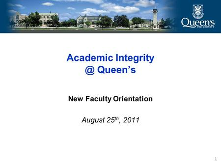 Academic Queen's New Faculty Orientation August 25 th, 2011 1.