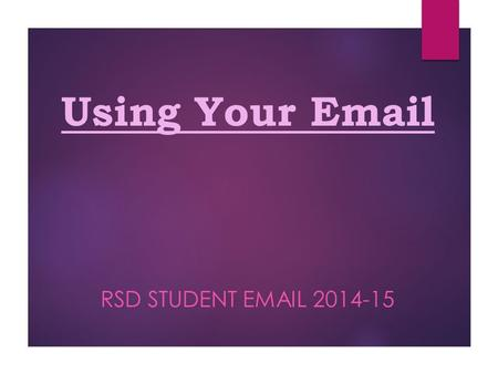 Using Your Email RSD STUDENT EMAIL 2014-15. First Step: Change your password At the computer:  Log in like you usually do  Then, press Ctrl + Alt +