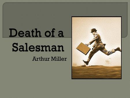 "Arthur Miller.  From the beginning of the year, what do you remember about Greek Tragedy?  Look at the title of the play. Consider what the ""death"""