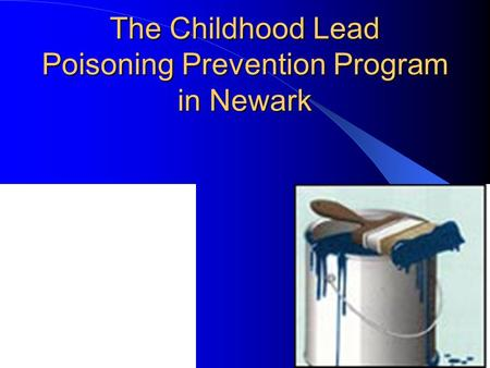 The Childhood Lead Poisoning Prevention Program in Newark.