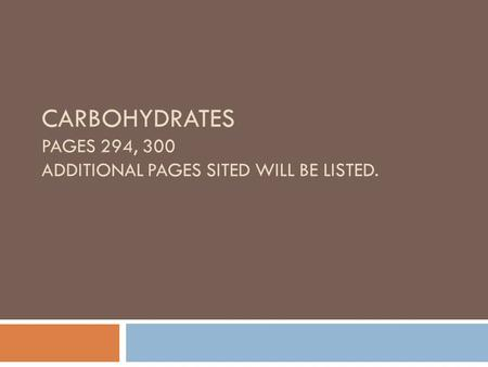 CARBOHYDRATES PAGES 294, 300 ADDITIONAL PAGES SITED WILL BE LISTED.