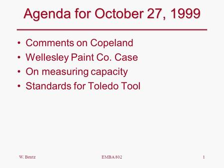 W. BentzEMBA 8021 Agenda for October 27, 1999 Comments on Copeland Wellesley Paint Co. Case On measuring capacity Standards for Toledo Tool.