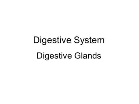 Digestive System Digestive Glands. Components of Digestive Glands Small digestive glands: found in the wall of digestive tract Accessory glands (large.