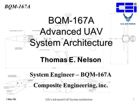 BQM-167A 1 Nov 05 CEi's Advanced UAV System Architecture1 BQM-167A Advanced UAV System Architecture Thomas E. Nelson System Engineer – BQM-167A Composite.