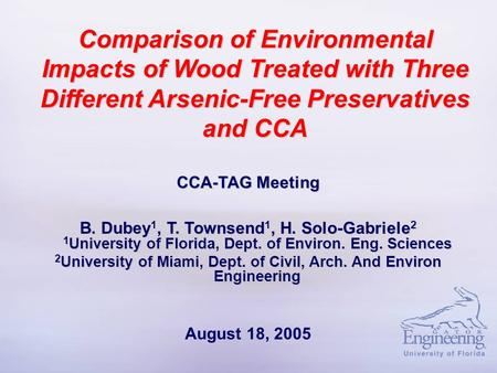 Comparison of Environmental Impacts of Wood Treated with Three Different Arsenic-Free Preservatives and CCA CCA-TAG Meeting B. Dubey 1, T. Townsend 1,