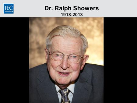 Dr. Ralph Showers 1918-2013. 2 Information  Ralph Showers passed away peacefully in his sleep on 9 September 2013  He is survived by his wife—Beatrice—