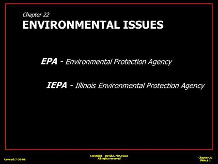 Copyright – David A. McGowan All rights reserved Revised: 7-30-08 Chapter 22 Slide # 1 Chapter 22 ENVIRONMENTAL ISSUES EPA - Environmental Protection Agency.