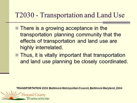 T2030 - Transportation and Land Use There is a growing acceptance in the transportation planning community that the effects of transportation and land.