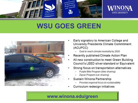 WSU GOES GREEN Early signatory to American College and University Presidents Climate Commitment (ACUPCC) –Goal to reach climate neutrality by 2050 Recently.