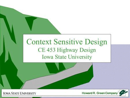 1 Context Sensitive Design CE 453 Highway Design Iowa State University Howard R. Green Company.