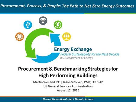 Phoenix Convention Center Phoenix, Arizona Procurement & Benchmarking Strategies for High Performing Buildings Procurement, Process, & People: The Path.