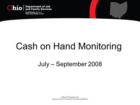Office of Fiscal Services Bureau of County Finance & Technical Assistance Cash on Hand Monitoring July – September 2008.