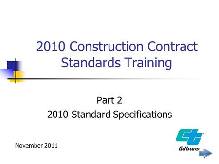 2010 Construction Contract Standards Training Part 2 2010 Standard Specifications November 2011.