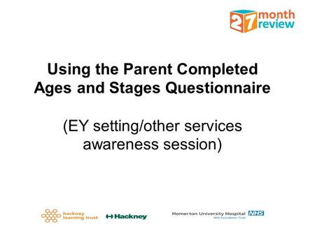 Using the Parent Completed Ages and Stages Questionnaire (EY setting/other services awareness session)