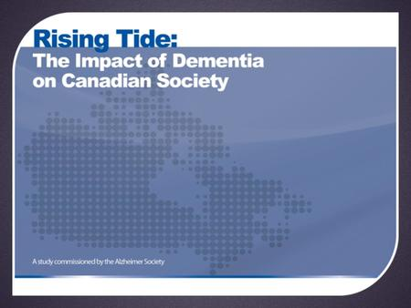 500,000 Canadians 71,000+ under the age of 65 72% women Dementia in Canada.