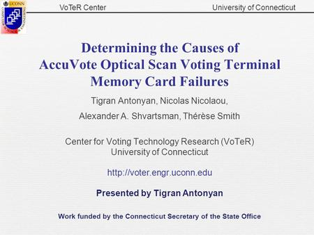 VoTeR CenterUniversity of Connecticut Determining the Causes of AccuVote Optical Scan Voting Terminal Memory Card Failures Tigran Antonyan, Nicolas Nicolaou,