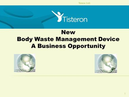 Tisteron Ltd) 1 New Body Waste Management Device A Business Opportunity.