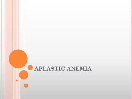 APLASTIC ANEMIA. Aplastic anemia is a severe, life threatening syndrome in which production of erythrocytes, WBCs, and platelets has failed. Aplastic.