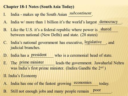 Chapter 18-1 Notes (South Asia Today) I.India - makes up the South Asian ___________. A.India w/ more than 1 billion it's the world's largest ___________.