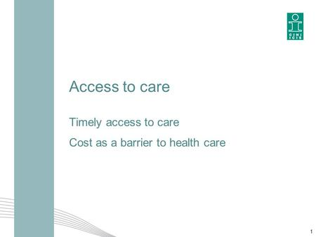 Access to care Timely access to care Cost as a barrier to health care 1.