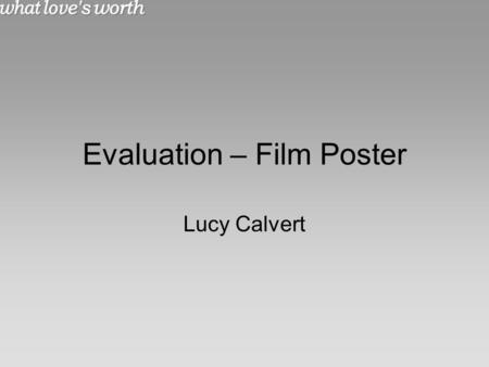 Evaluation – Film Poster Lucy Calvert. Target Audience The intended audience that we chose for our trailer was teenagers (certification is a 12) up to.