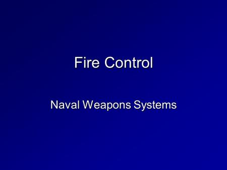 Fire Control Naval Weapons Systems. We Know: How the target is detected, How the target is tracked, How the weapon is launched, How the weapon is propelled,