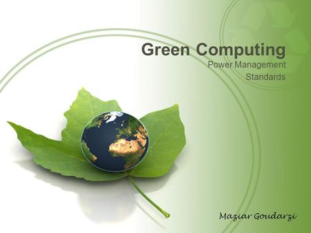Green Computing Power Management Standards Maziar Goudarzi.