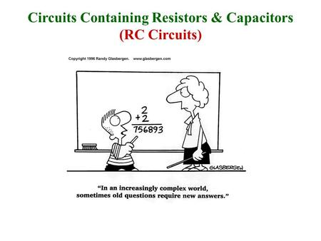 Circuits Containing Resistors & Capacitors (RC Circuits)