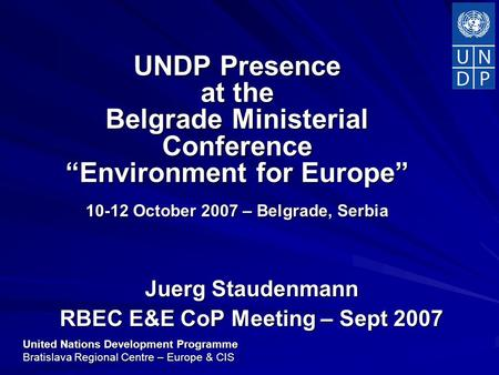 "United Nations Development Programme Bratislava Regional Centre – Europe & CIS UNDP Presence at the Belgrade Ministerial Conference ""Environment for Europe"""