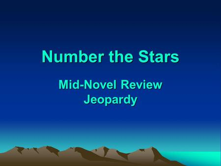 Number the Stars Mid-Novel Review Jeopardy Jeopardy Q $100 Q $200 Q $300 Q $400 Q $500 Q $100 Q $200 Q $300 Q $400 Q $500 Final Jeopardy.