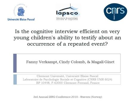 Is the cognitive interview efficient on very young children's ability to testify about an occurrence of a repeated event? Fanny Verkampt, Cindy Colomb,