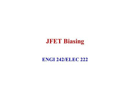 JFET Biasing ENGI 242/ELEC 222. January 2004ENGI 242/ELEC 2222 JFET Fixed Bias R G is present to limit current in case V GG is connected with wrong polarity.