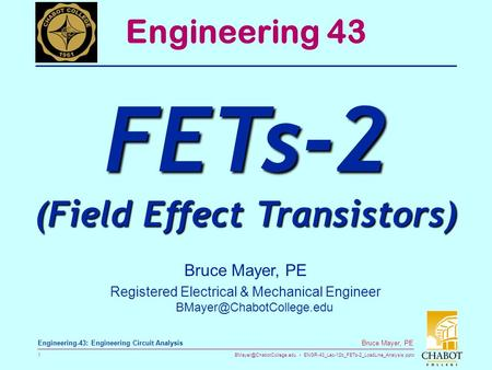 ENGR-43_Lec-12b_FETs-2_LoadLine_Analysis.pptx 1 Bruce Mayer, PE Engineering-43: Engineering Circuit Analysis Bruce Mayer, PE Registered.