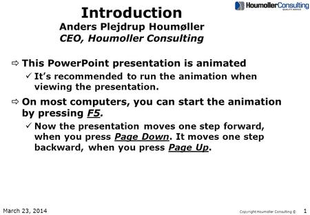 Copyright Houmoller Consulting © Introduction Anders Plejdrup Houmøller CEO, Houmoller Consulting ðThis PowerPoint presentation is animated üIt's recommended.