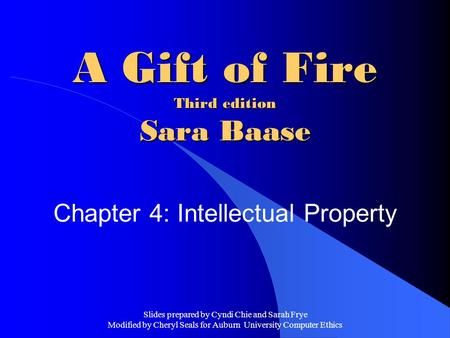 Slides prepared by Cyndi Chie and Sarah Frye Modified by Cheryl Seals for Auburn University Computer Ethics A Gift of Fire Third edition Sara Baase Chapter.