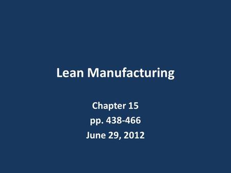Lean Manufacturing Chapter 15 pp. 438-466 June 29, 2012.