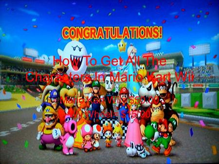 How To Get All The Characters In Mario Kart Wii Mario Kart Wii= $50.00 Wii Wheel= $15.00.