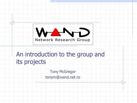 An introduction to the group and its projects Tony McGregor
