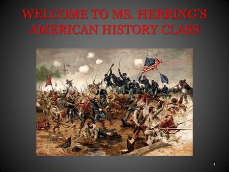 WELCOME TO MS. HERRING'S AMERICAN HISTORY CLASS 1.