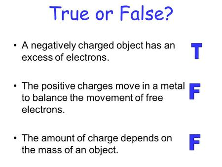 True or False? A negatively charged object has an excess of electrons. The positive charges move in a metal to balance the movement of free electrons.