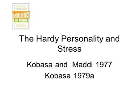 The Hardy Personality and Stress Kobasa and Maddi 1977 Kobasa 1979a.