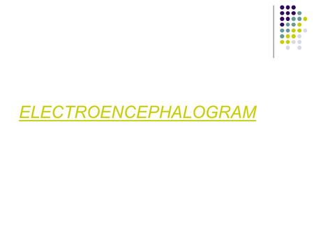 ELECTROENCEPHALOGRAM. Electroencephalography (EEG) is the recording of electrical activity along the scalp. EEG measures voltage fluctuations resulting.