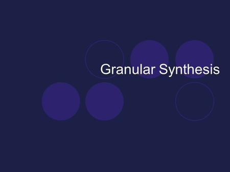 Granular Synthesis. Pre-Class Music Jon Nelson Scatter.